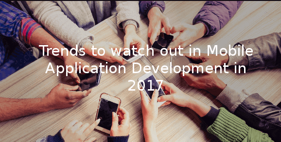 Trends to watch out in Mobile Application Development in 2017%0A